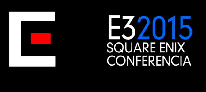 RESUMEN CONFERENCIA SQUARE ENIX (E3 2015)
